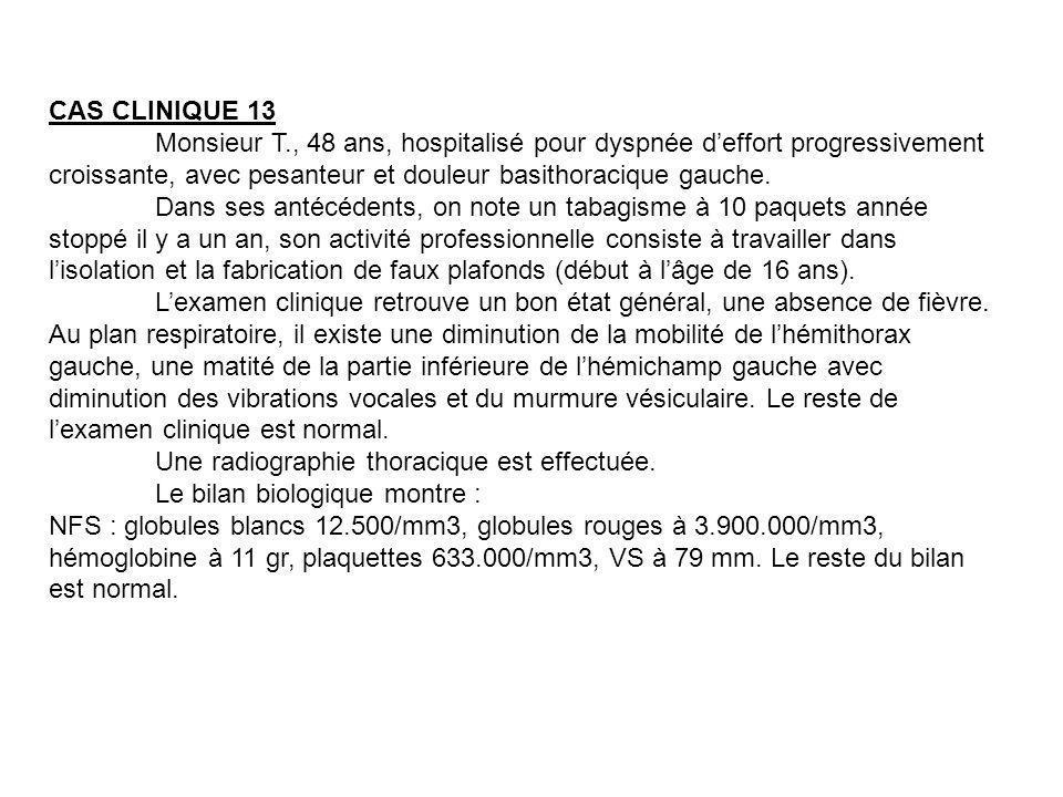 CAS CLINIQUE 13 Monsieur T., 48 ans, hospitalisé pour dyspnée d'effort progressivement croissante, avec pesanteur et douleur basithoracique gauche.