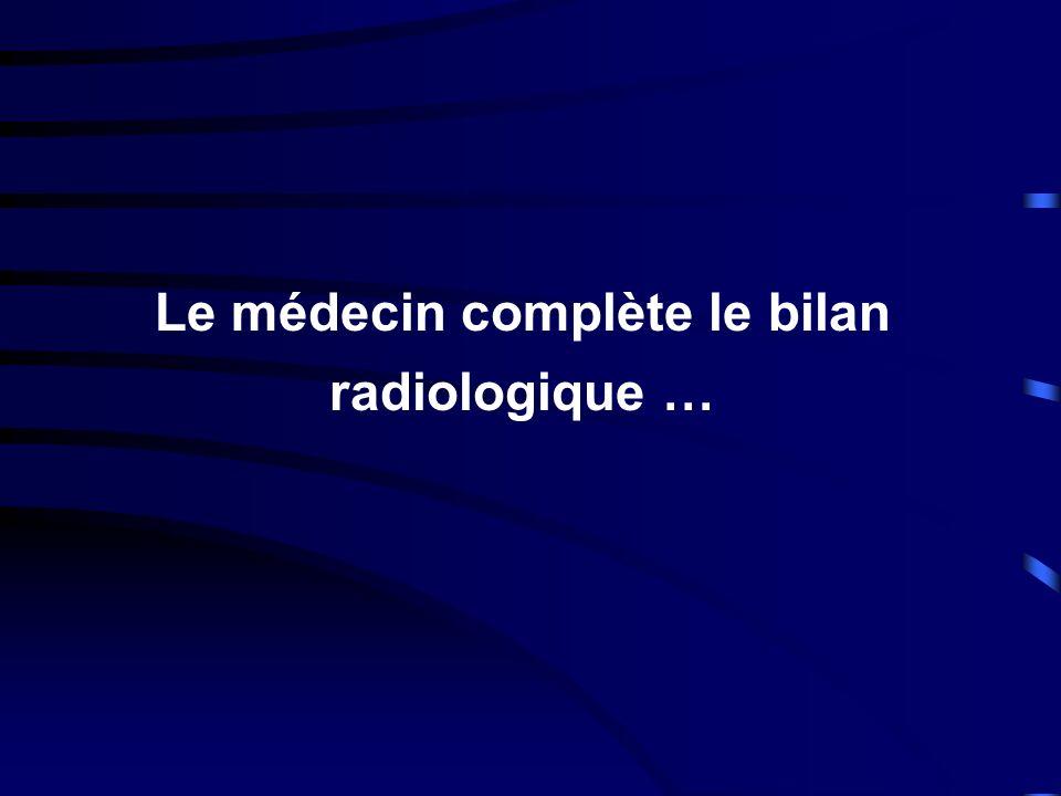 Le médecin complète le bilan radiologique …