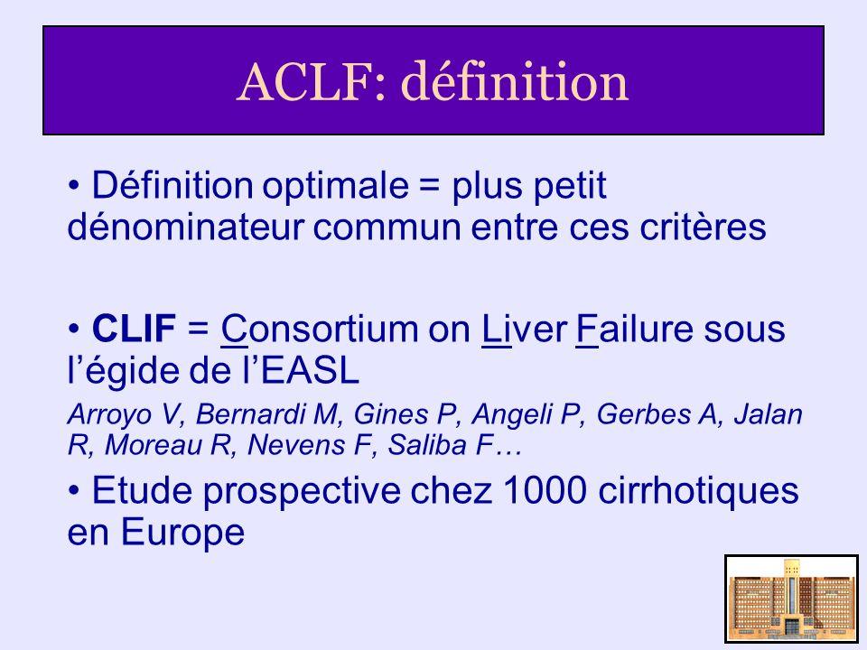 ACLF: définition Définition optimale = plus petit dénominateur commun entre ces critères. CLIF = Consortium on Liver Failure sous l'égide de l'EASL.