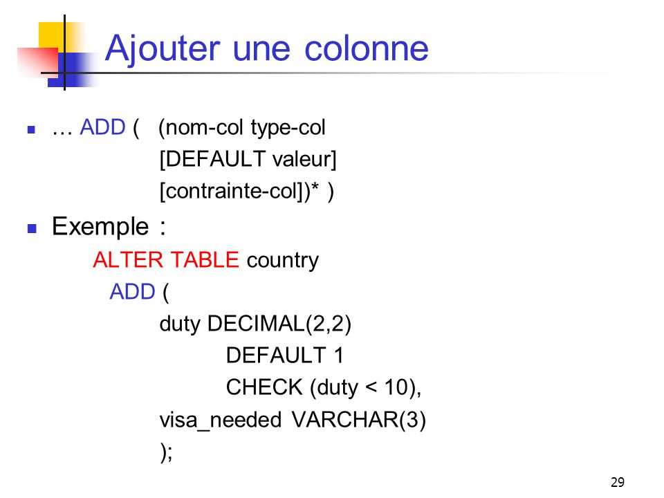 Ajouter une colonne Exemple : … ADD ( (nom-col type-col