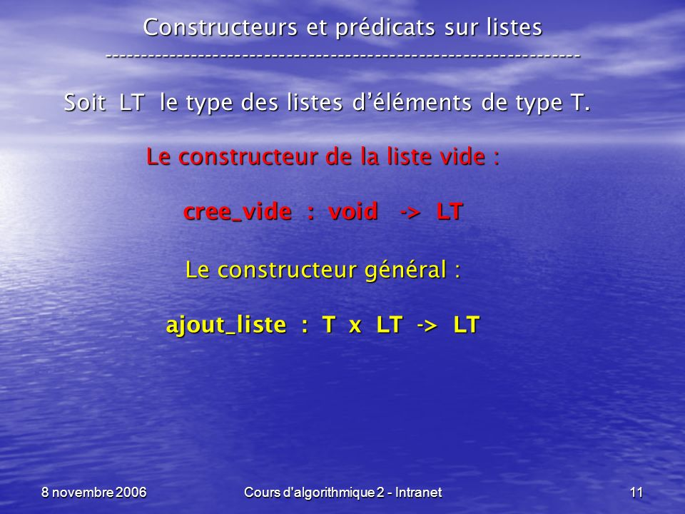 cree_vide : void -> LT ajout_liste : T x LT -> LT