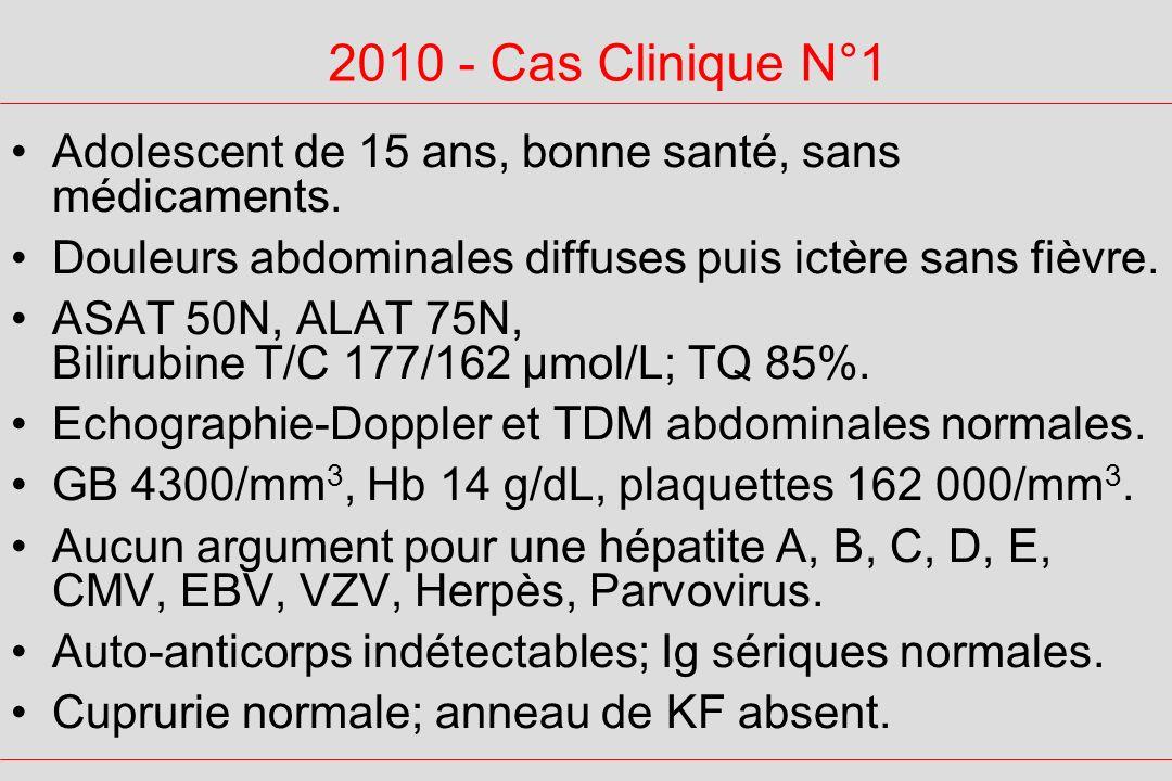 2010 - Cas Clinique N°1 Adolescent de 15 ans, bonne santé, sans médicaments. Douleurs abdominales diffuses puis ictère sans fièvre.
