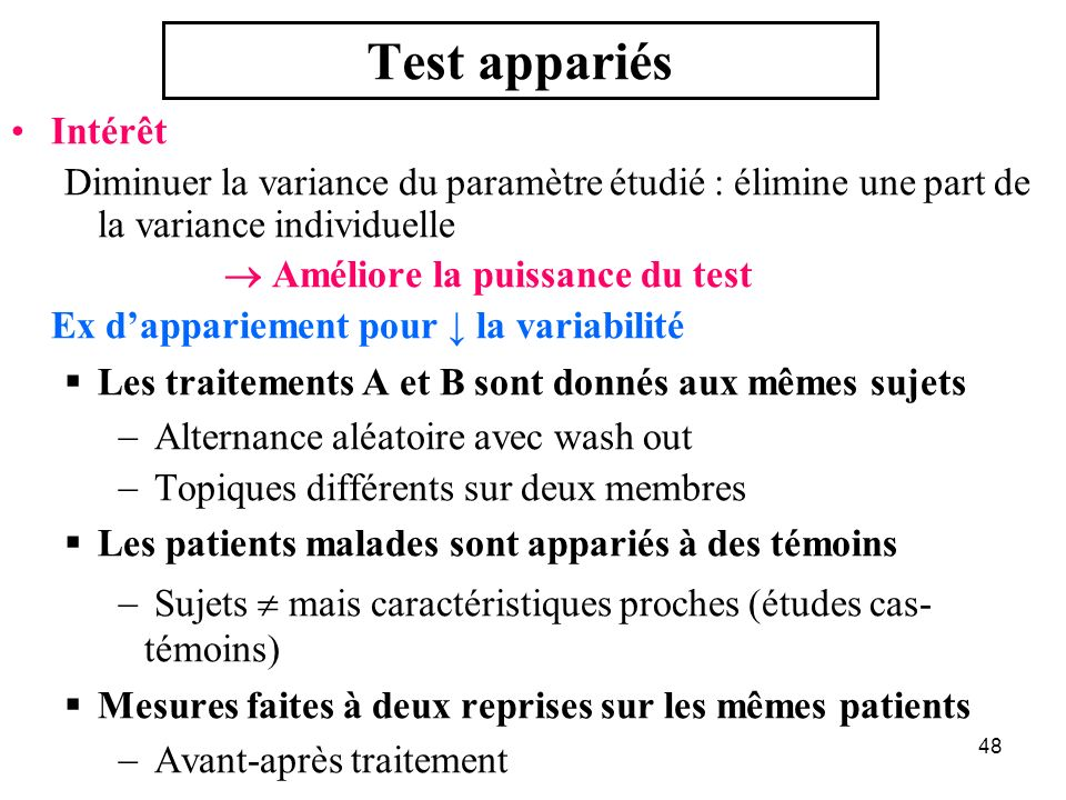 Test appariésIntérêt. Diminuer la variance du paramètre étudié : élimine une part de la variance individuelle.