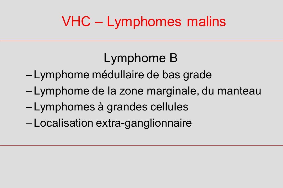 VHC – Lymphomes malins Lymphome B Lymphome médullaire de bas grade