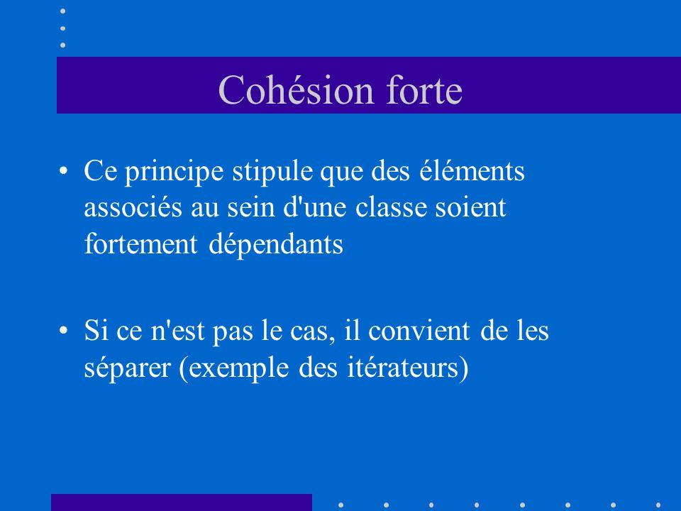 Cohésion forte Ce principe stipule que des éléments associés au sein d une classe soient fortement dépendants.