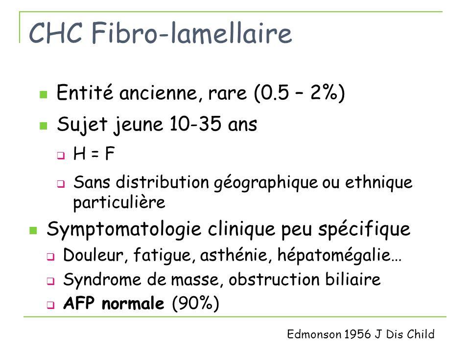 CHC Fibro-lamellaire Entité ancienne, rare (0.5 – 2%)