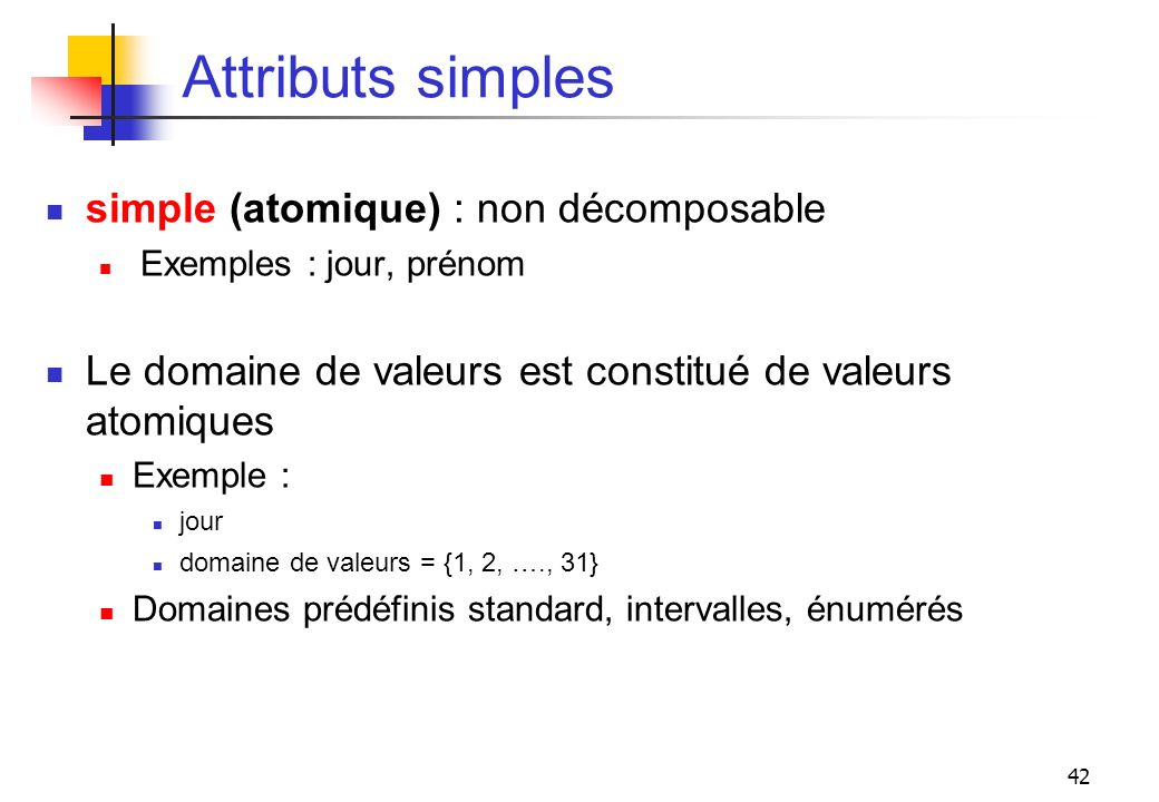 Attributs simples simple (atomique) : non décomposable