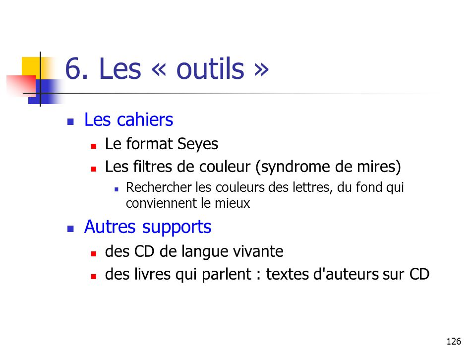 6. Les « outils » Les cahiers Autres supports Le format Seyes