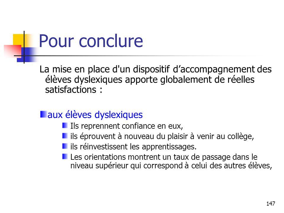 Pour conclureLa mise en place d un dispositif d'accompagnement des élèves dyslexiques apporte globalement de réelles satisfactions :