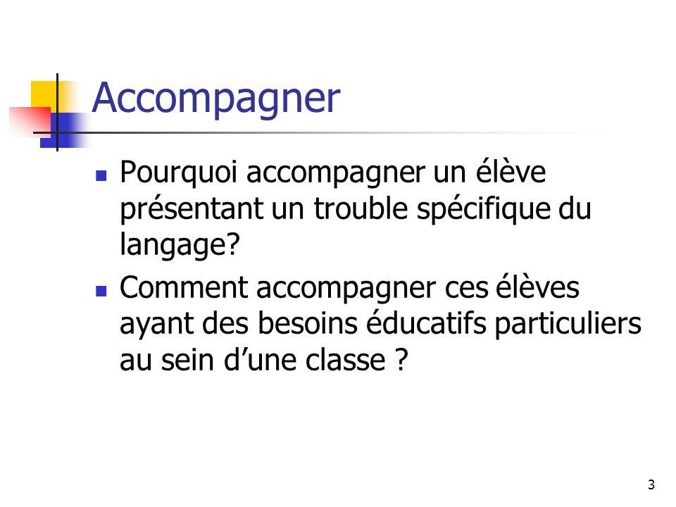 Accompagner Pourquoi accompagner un élève présentant un trouble spécifique du langage