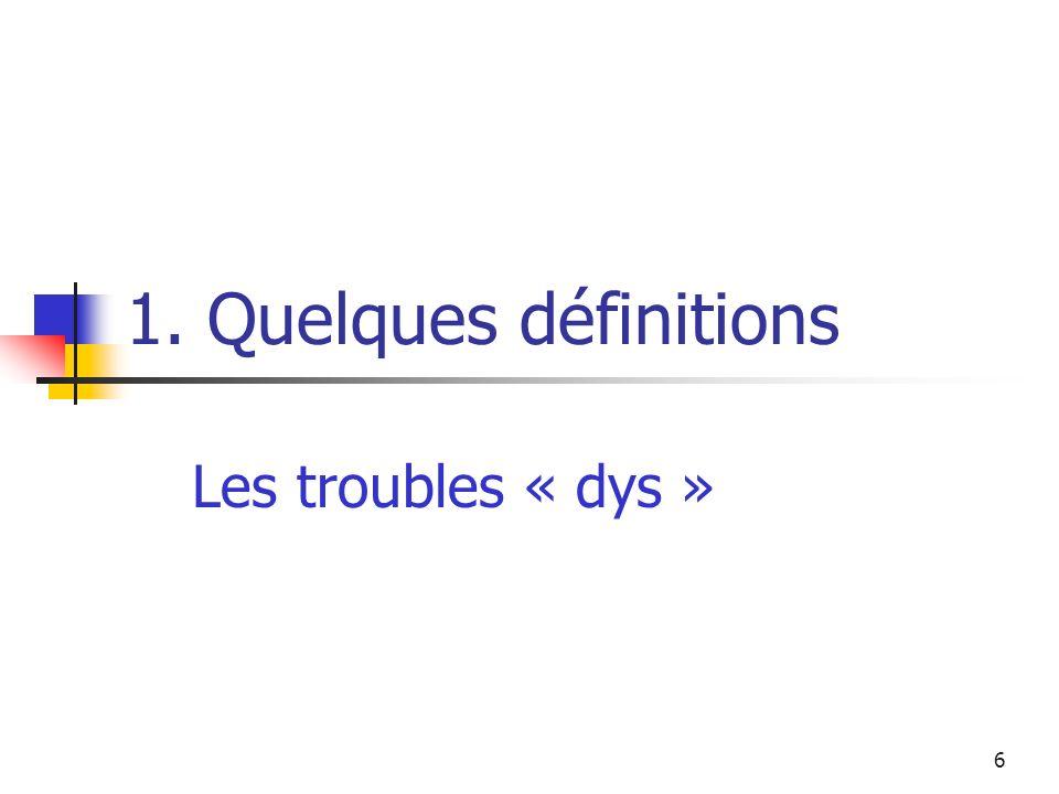 1. Quelques définitions Les troubles « dys »