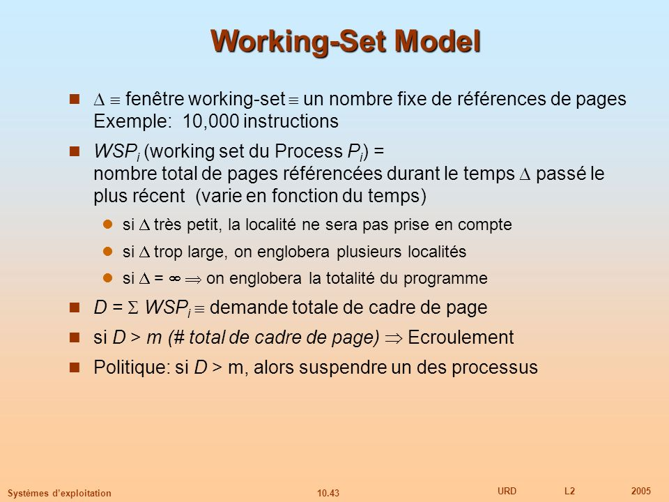 Working-Set Model   fenêtre working-set  un nombre fixe de références de pages Exemple: 10,000 instructions.