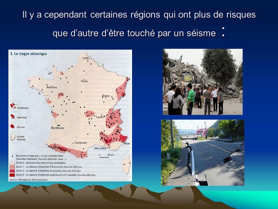 Il y a cependant certaines régions qui ont plus de risques que d'autre d'être touché par un séisme :