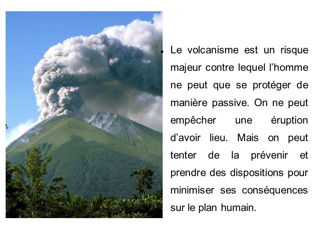 Le volcanisme est un risque majeur contre lequel l'homme ne peut que se protéger de manière passive.