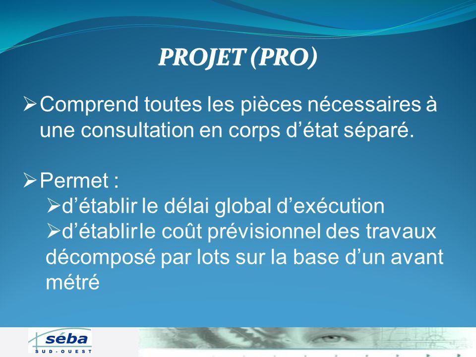 PROJET (PRO) Comprend toutes les pièces nécessaires à une consultation en corps d'état séparé. Permet :