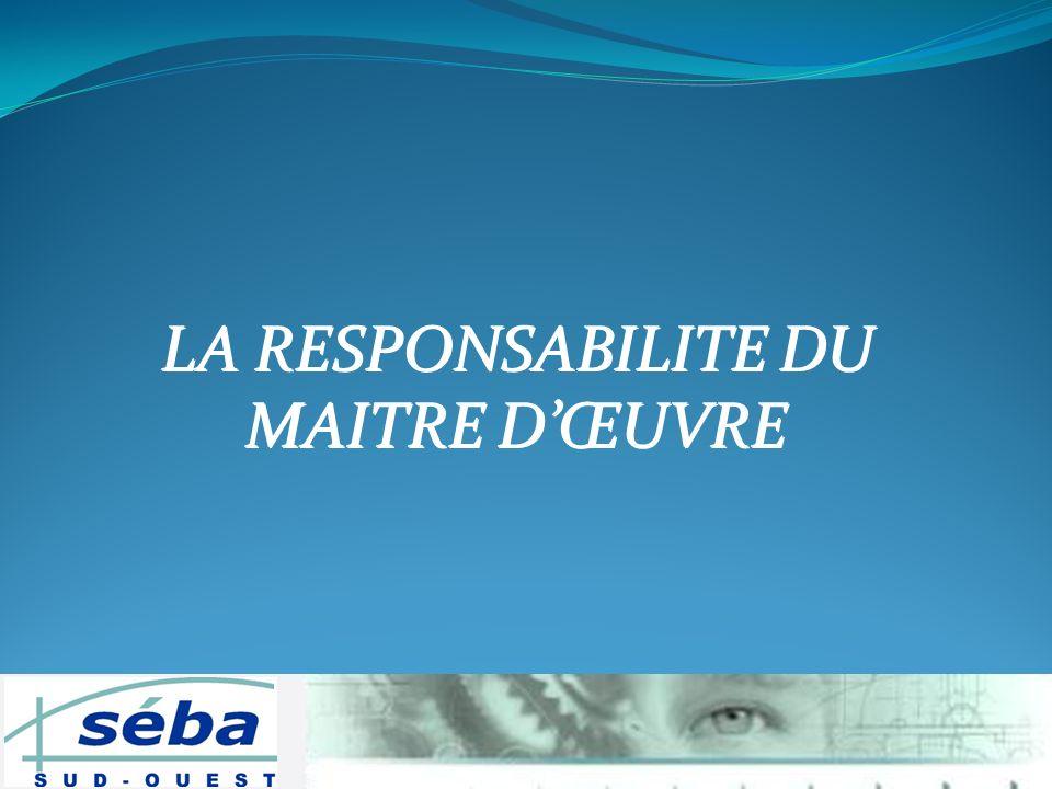 LA RESPONSABILITE DU MAITRE D'ŒUVRE