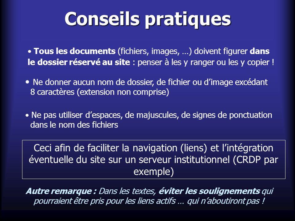 Conseils pratiques Tous les documents (fichiers, images, …) doivent figurer dans le dossier réservé au site : penser à les y ranger ou les y copier !