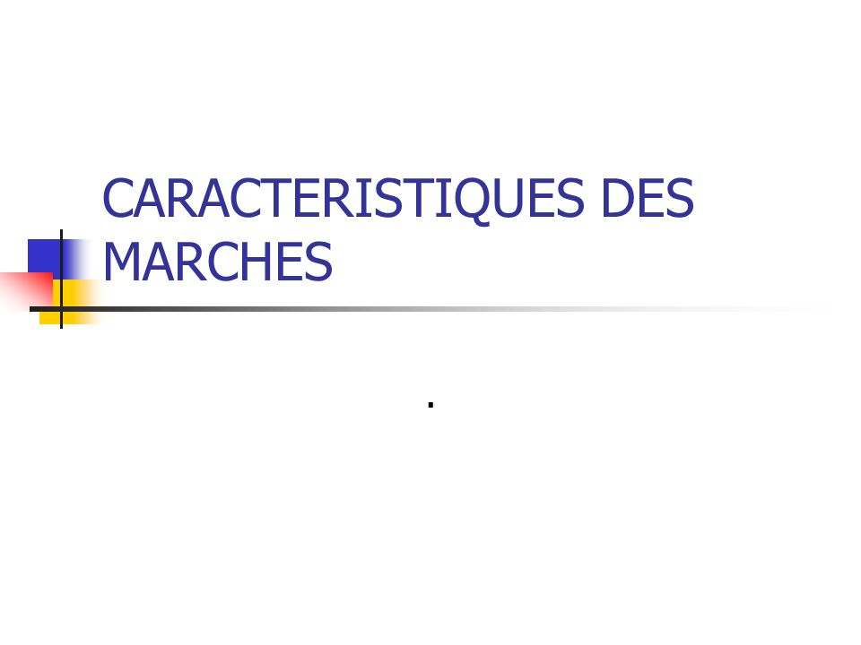 CARACTERISTIQUES DES MARCHES