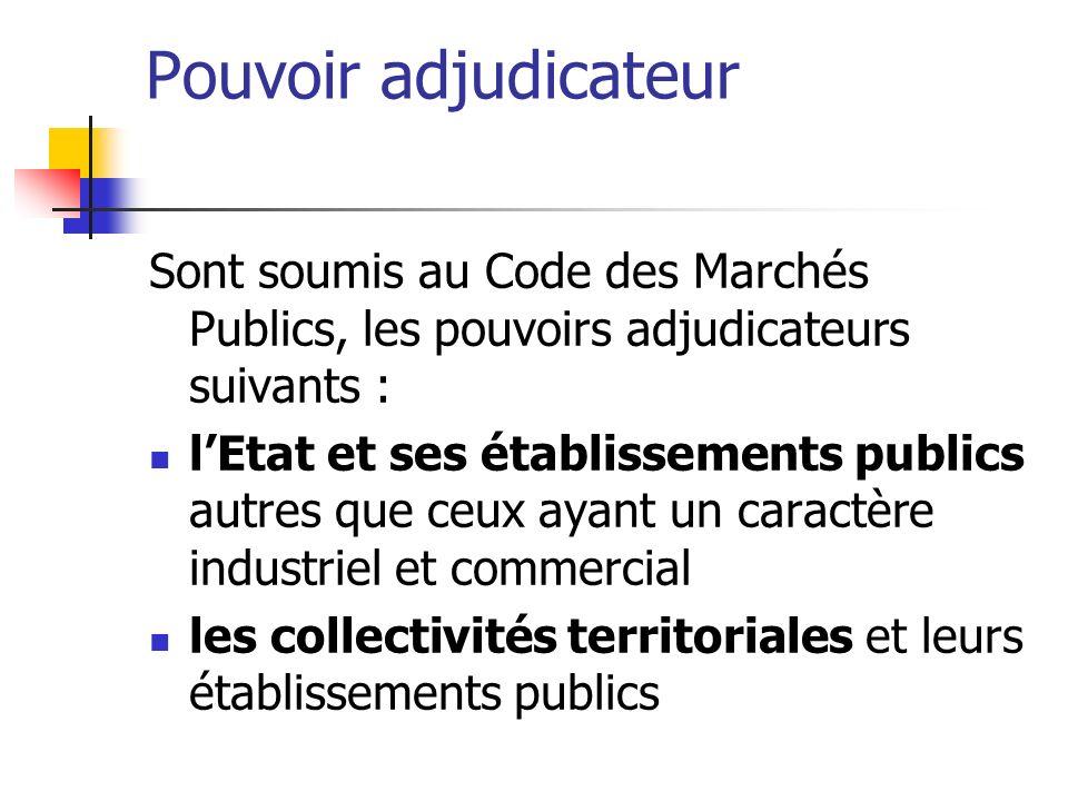 Pouvoir adjudicateur Sont soumis au Code des Marchés Publics, les pouvoirs adjudicateurs suivants :