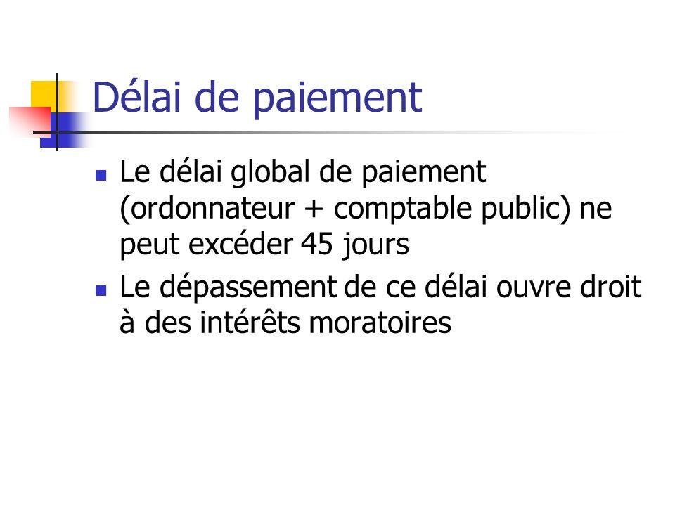 Délai de paiement Le délai global de paiement (ordonnateur + comptable public) ne peut excéder 45 jours.