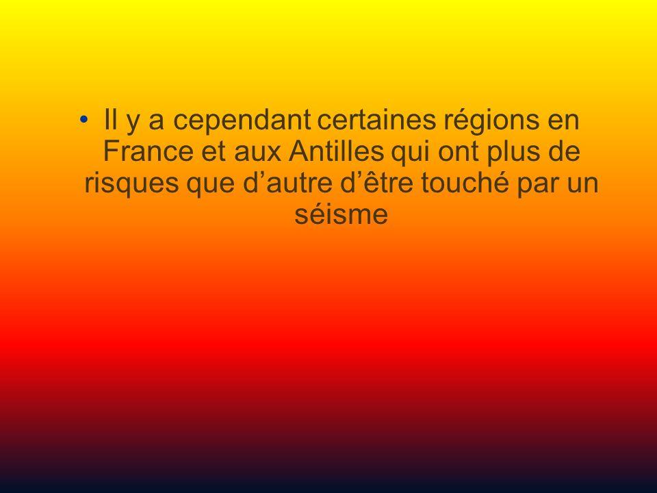 Il y a cependant certaines régions en France et aux Antilles qui ont plus de risques que d'autre d'être touché par un séisme