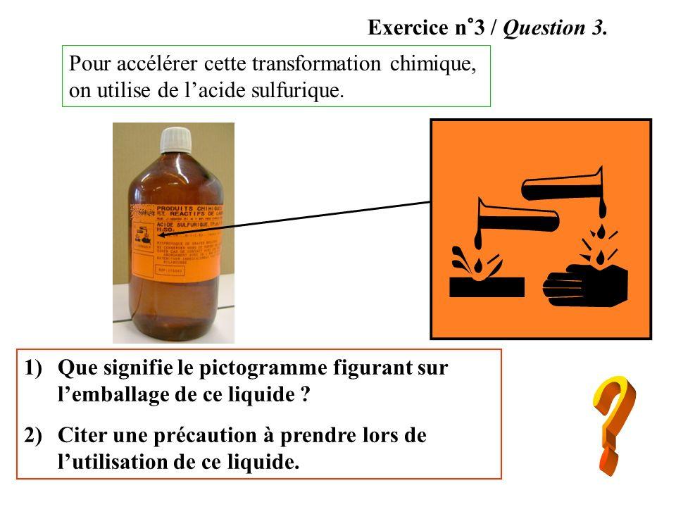 Exercice n°3 / Question 3.Pour accélérer cette transformation chimique, on utilise de l'acide sulfurique.