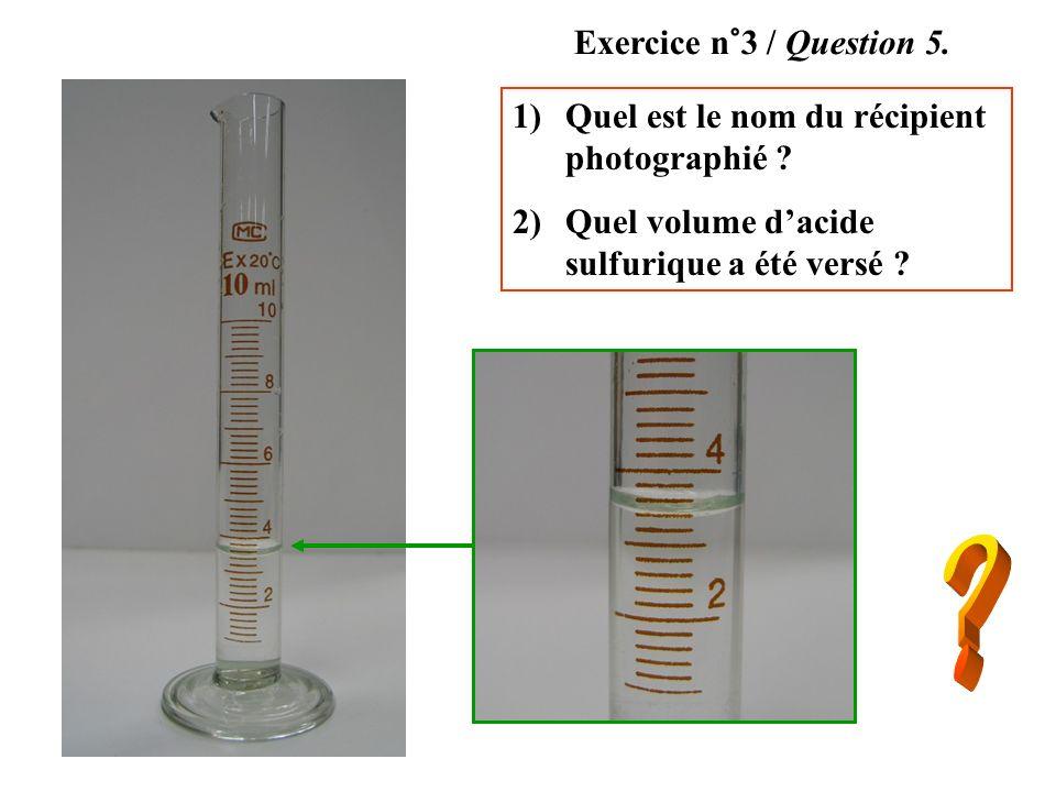 Exercice n°3 / Question 5. Quel est le nom du récipient photographié Quel volume d'acide sulfurique a été versé