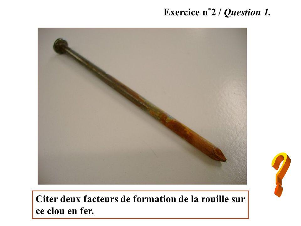 Exercice n°2 / Question 1. Citer deux facteurs de formation de la rouille sur ce clou en fer.