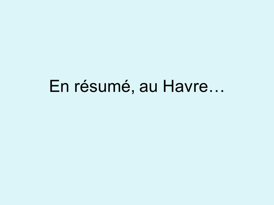 En résumé, au Havre…