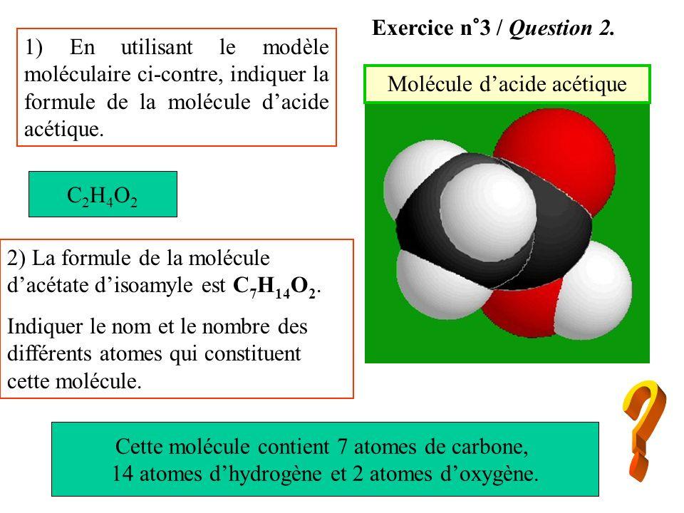 Exercice n°3 / Question 2. 1) En utilisant le modèle moléculaire ci-contre, indiquer la formule de la molécule d'acide acétique.