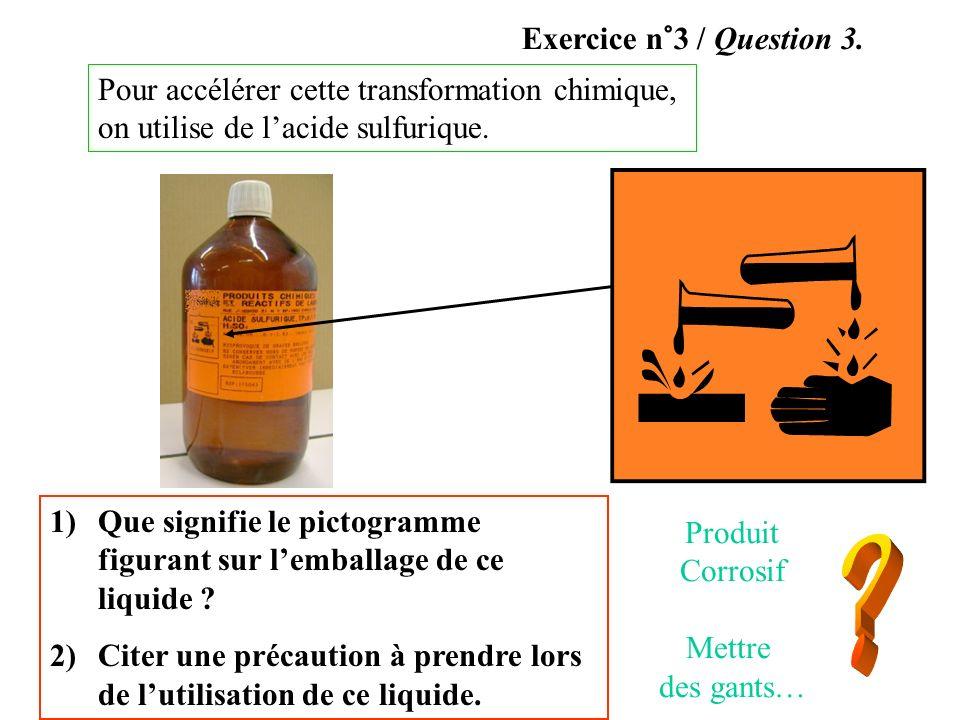 Exercice n°3 / Question 3. Pour accélérer cette transformation chimique, on utilise de l'acide sulfurique.