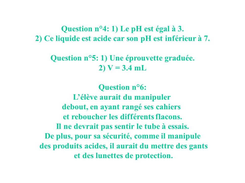 Question n°4: 1) Le pH est égal à 3.