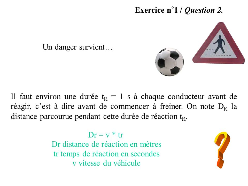 Exercice n°1 / Question 2. Un danger survient…