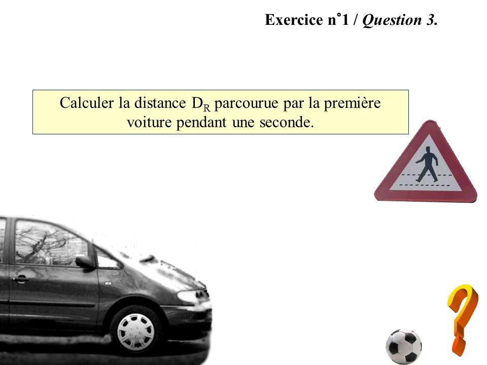 Exercice n°1 / Question 3. Calculer la distance DR parcourue par la première voiture pendant une seconde.