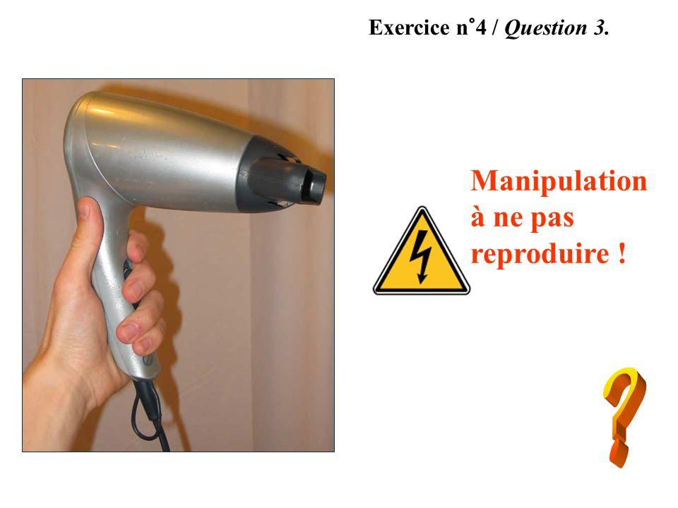 Exercice n°4 / Question 3. Manipulation à ne pas reproduire !
