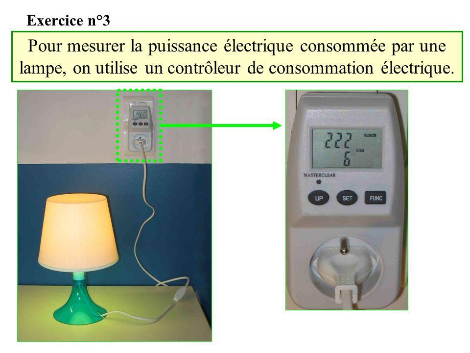 Exercice n°3Pour mesurer la puissance électrique consommée par une lampe, on utilise un contrôleur de consommation électrique.