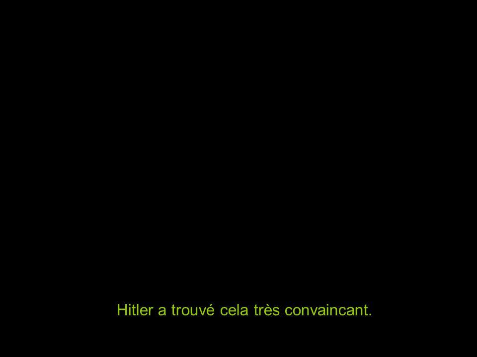 Hitler a trouvé cela très convaincant.