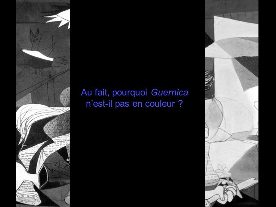 Au fait, pourquoi Guernica n'est-il pas en couleur
