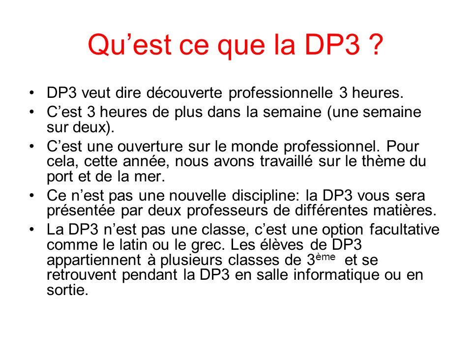 Qu'est ce que la DP3 DP3 veut dire découverte professionnelle 3 heures. C'est 3 heures de plus dans la semaine (une semaine sur deux).