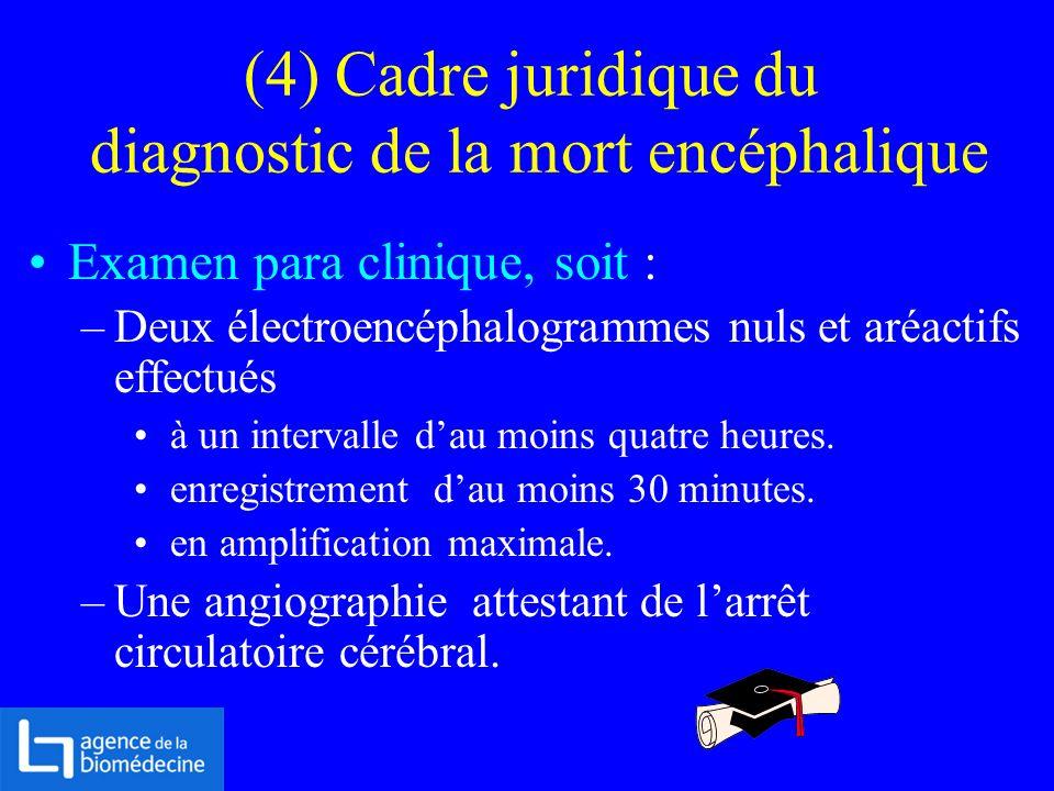 (4) Cadre juridique du diagnostic de la mort encéphalique