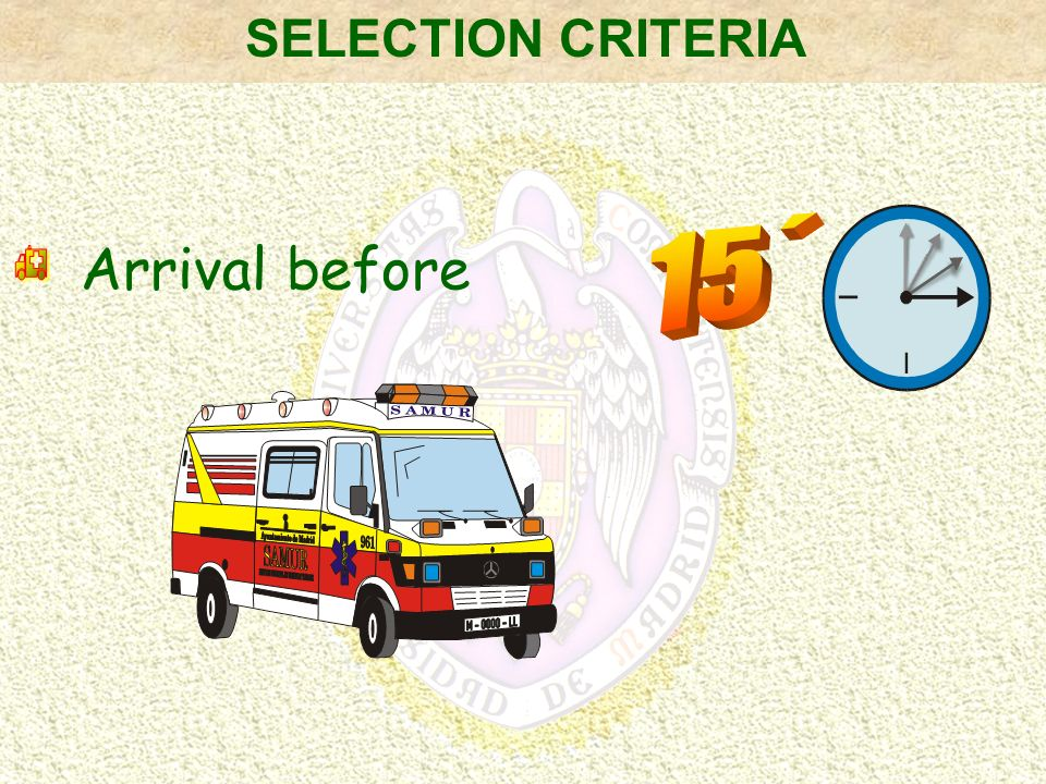 SELECTION CRITERIA 15´ Arrival before h