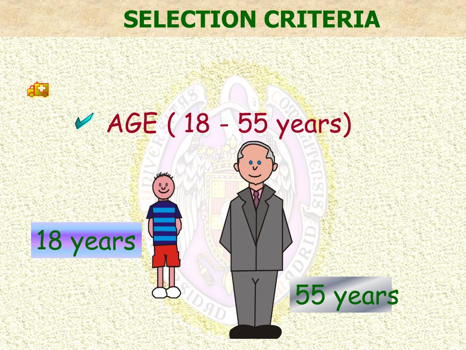 SELECTION CRITERIA 18 years 55 years AGE ( 18 - 55 years) h a