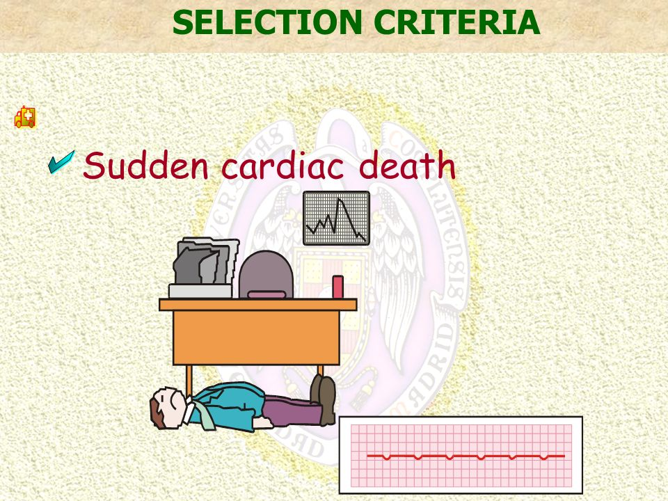 SELECTION CRITERIA h a Sudden cardiac death