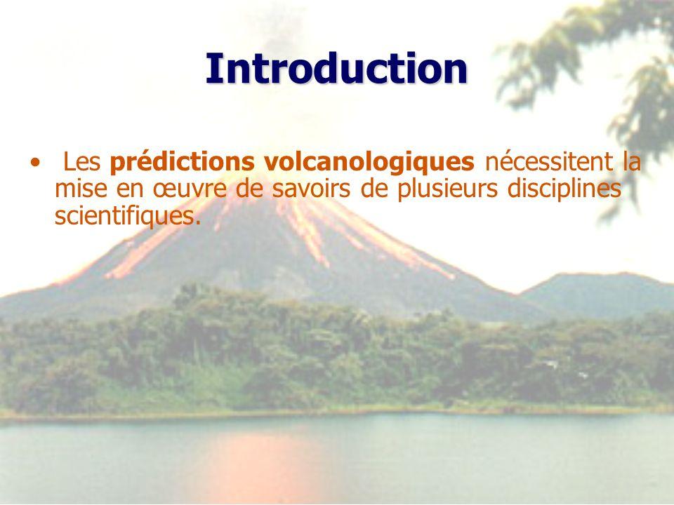 Introduction Les prédictions volcanologiques nécessitent la mise en œuvre de savoirs de plusieurs disciplines scientifiques.