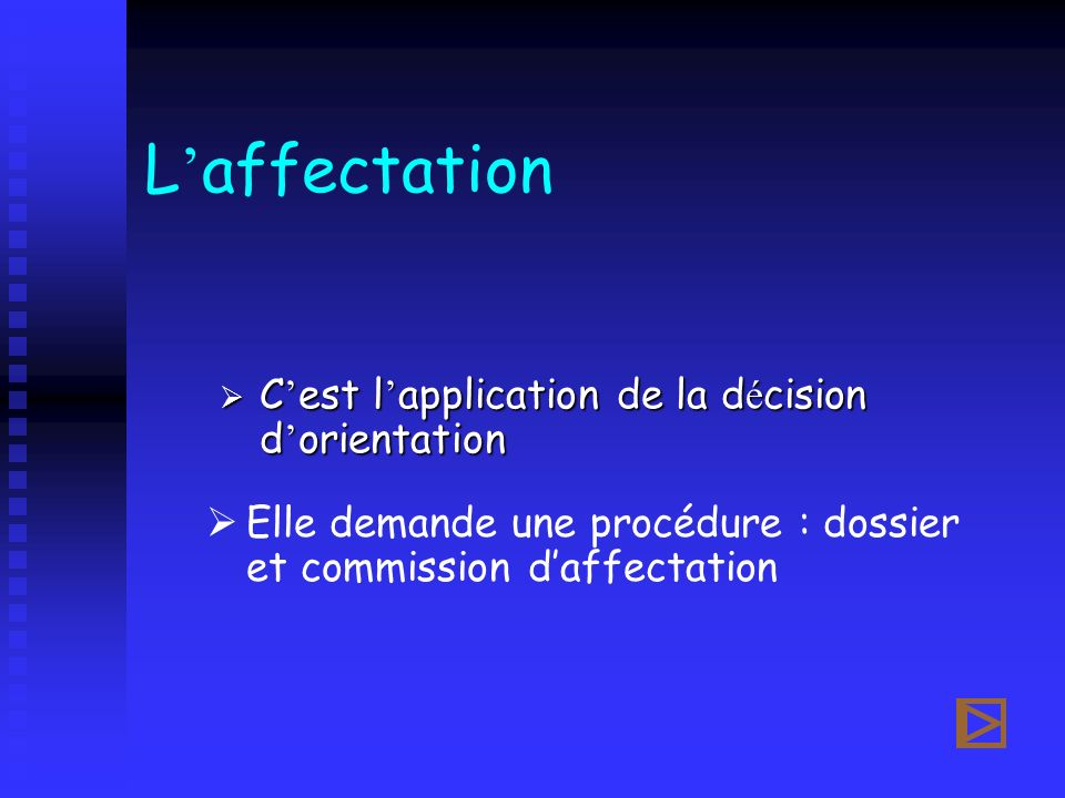 L'affectation C'est l'application de la décision d'orientation
