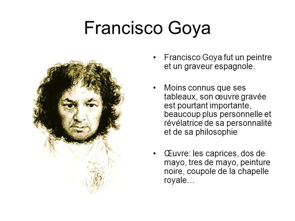 Francisco Goya Francisco Goya fut un peintre et un graveur espagnole.