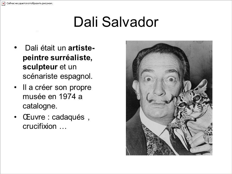Dali Salvador Dali était un artiste-peintre surréaliste, sculpteur et un scénariste espagnol. Il a créer son propre musée en 1974 a catalogne.