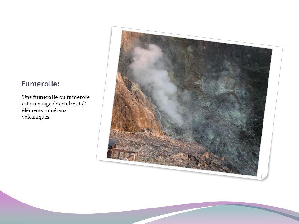 Fumerolle: Une fumerolle ou fumerole est un nuage de cendre et d éléments minéraux volcaniques.