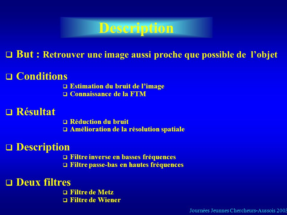 Description But : Retrouver une image aussi proche que possible de l'objet. Conditions. Estimation du bruit de l'image.