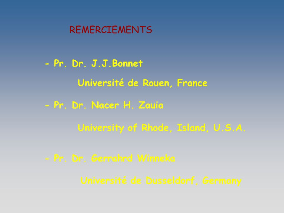 REMERCIEMENTS - Pr. Dr. J.J.Bonnet. Université de Rouen, France. - Pr. Dr. Nacer H. Zauia. University of Rhode, Island, U.S.A.